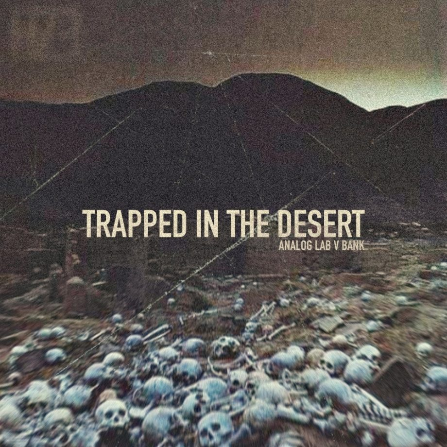prodbyhze - TRAPPED IN THE DESERT (ANALOG LAB V BANK)
